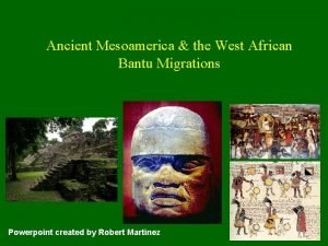 Ancient Mesoamerica the West African Bantu Migrations Powerpoint