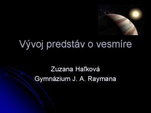 Vvoj predstv o vesmre Zuzana Hakov Gymnzium J