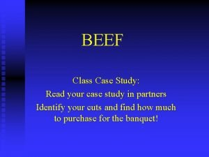 BEEF Class Case Study Read your case study