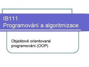 IB 111 Programovn a algoritmizace Objektov orientovan programovn