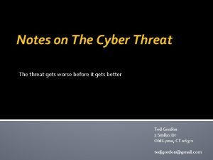 Notes on The Cyber Threat The threat gets