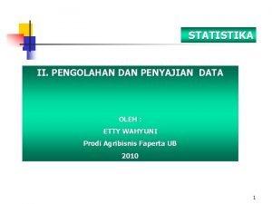 STATISTIKA II PENGOLAHAN DAN PENYAJIAN DATA OLEH ETTY