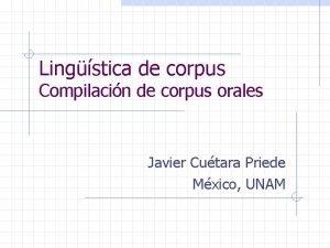 Lingstica de corpus Compilacin de corpus orales Javier