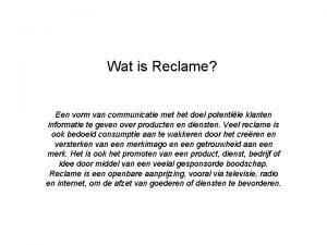 Wat is Reclame Een vorm van communicatie met