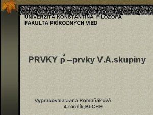 UNIVERZITA KONTANTNA FILOZOFA FAKULTA PRRODNCH VIED 3 PRVKY