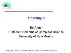 Shading II Ed Angel Professor Emeritus of Computer