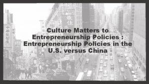 Culture Matters to Entrepreneurship Policies Entrepreneurship Policies in