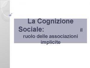 La Cognizione Sociale ruolo delle associazioni implicite il