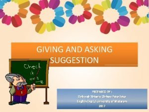 GIVING AND ASKING SUGGESTION PREPARED BY Deborah Tirtania