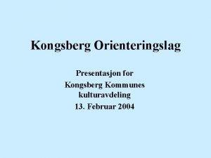 Kongsberg Orienteringslag Presentasjon for Kongsberg Kommunes kulturavdeling 13