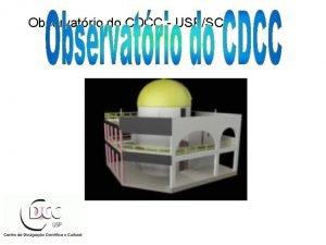 Observatrio do CDCC USPSC Sesso Astronomia A Astronomia