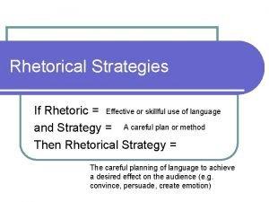 Rhetorical Strategies If Rhetoric Effective or skillful use