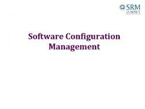 Software Configuration Management What is software configuration management