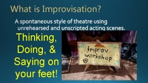 What is Improvisation Thinking Doing Saying on your