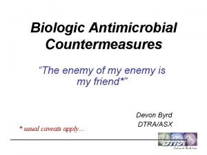 Biologic Antimicrobial Countermeasures The enemy of my enemy