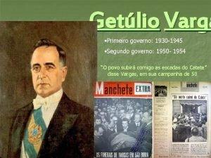 Getlio Varga Primeiro governo 1930 1945 Segundo governo
