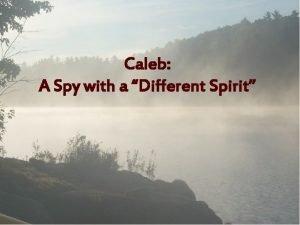 Caleb A Spy with a Different Spirit Caleb