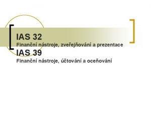 IAS 32 Finann nstroje zveejovn a prezentace IAS