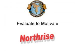 Evaluate to Motivate Why Evaluate Logical Communication is