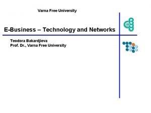 Varna Free University EBusiness Technology and Networks Teodora