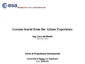Lessons learnt from the Ariane Experience Ing Luca