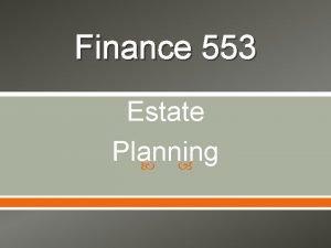 Finance 553 Estate Planning Estate Planning Introduction Financial