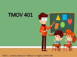 TMOV 401 Rakhi L Lalwani Assistant Professor in