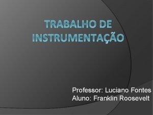TRABALHO DE INSTRUMENTAO Professor Luciano Fontes Aluno Franklin