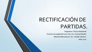 RECTIFICACIN DE PARTIDAS Asignatura Tcnica Notarial III Docente