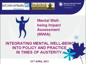 Mental Wellbeing Impact Assessment MWIA INTEGRATING MENTAL WELLBEING