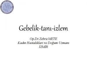 Gebeliktanizlem Op Dr Zehra METE Kadn Hastalklar ve
