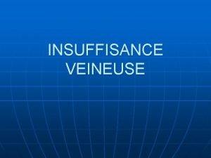 INSUFFISANCE VEINEUSE DEFINITION MALADIE DU SYSTEME VEINEUX DES
