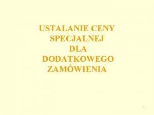 USTALANIE CENY SPECJALNEJ DLA DODATKOWEGO ZAMWIENIA 1 Ustalanie