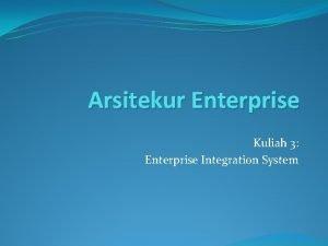 Arsitekur Enterprise Kuliah 3 Enterprise Integration System Definisi