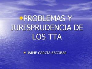 PROBLEMAS Y JURISPRUDENCIA DE LOS TTA JAIME GARCIA