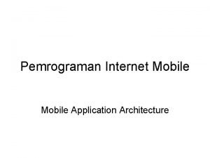 Pemrograman Internet Mobile Application Architecture Problems of Mobile