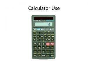 Calculator Use Calculator Use Basic When you take