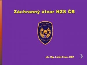 Zchrann tvar HZS R plk Mgr Luk Kmec