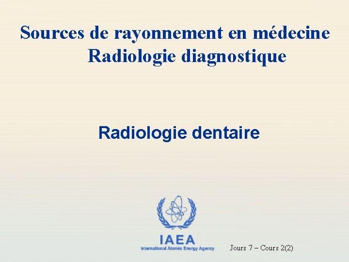 Sources de rayonnement en mdecine Radiologie diagnostique Radiologie