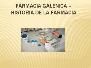 FARMACIA GALENICA HISTORIA DE LA FARMACIA Semana 1