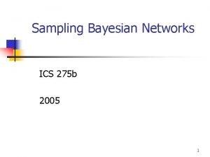 Sampling Bayesian Networks ICS 275 b 2005 1