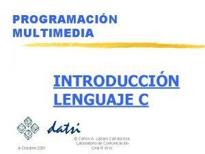 PROGRAMACIN MULTIMEDIA INTRODUCCIN LENGUAJE C 4 Octubre2001 Carlos