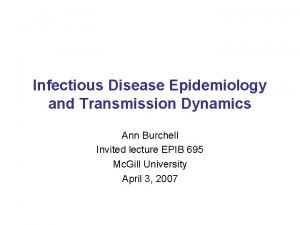 Infectious Disease Epidemiology and Transmission Dynamics Ann Burchell