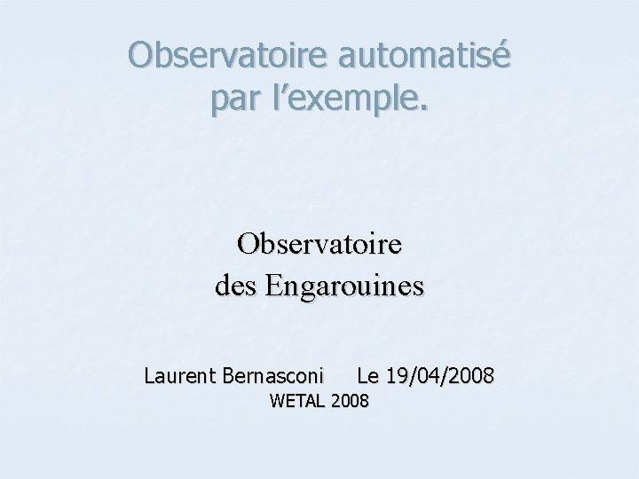 Observatoire automatis par lexemple Observatoire des Engarouines Laurent