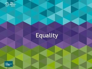 Equality Equality Learning intention I will be able