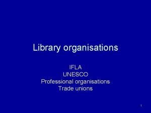 Library organisations IFLA UNESCO Professional organisations Trade unions
