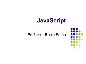 Java Script Professor Robin Burke Outline l l