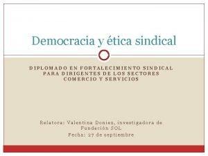 Democracia y tica sindical DIPLOMADO EN FORTALECIMIENTO SINDICAL