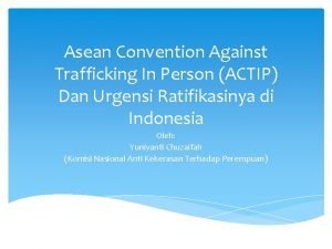 Asean Convention Against Trafficking In Person ACTIP Dan