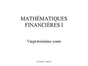 MATHMATIQUES FINANCIRES I Vingttroisime cours ACT 2025 Cours